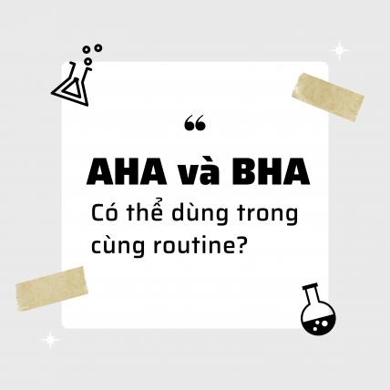 Có nên kết hợp AHA và BHA cùng chung một Routine?
